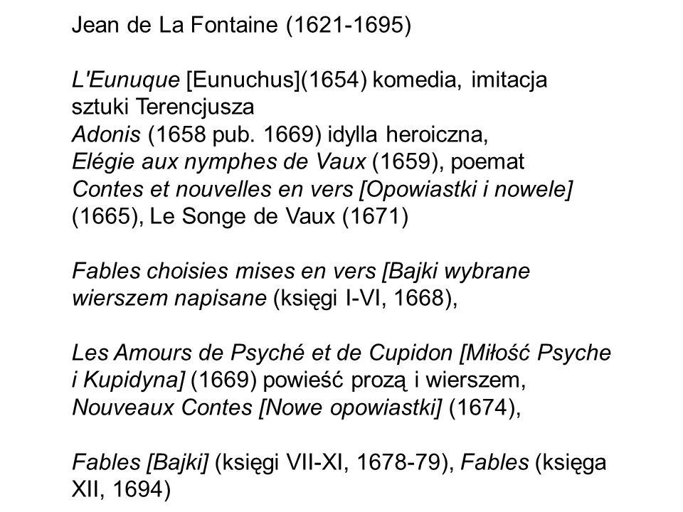 Jean de La Fontaine (1621-1695) L Eunuque [Eunuchus](1654) komedia, imitacja sztuki Terencjusza. Adonis (1658 pub. 1669) idylla heroiczna,
